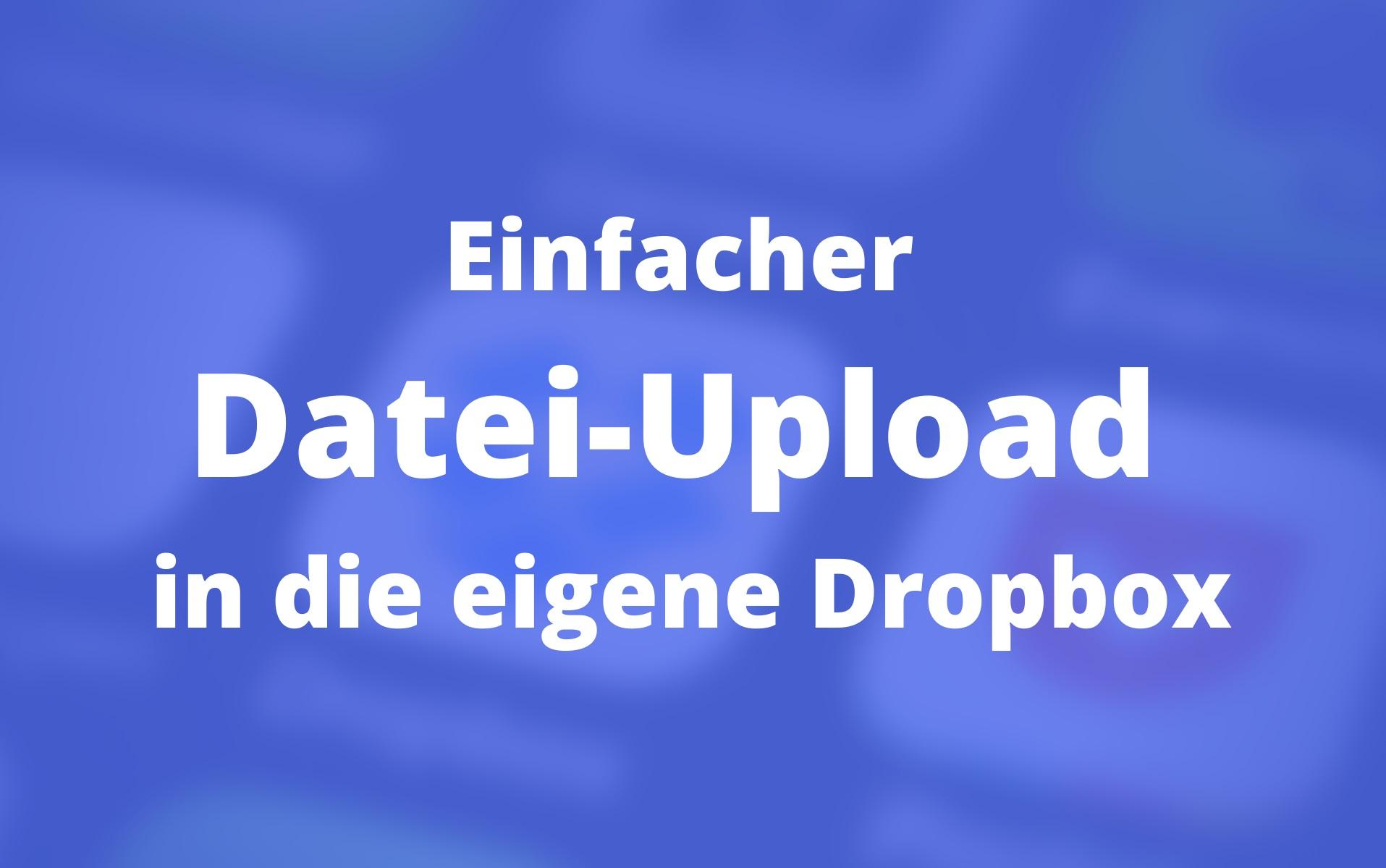 Dateien empfangen: Einfacher Datei-Upload in die eigene Dropbox